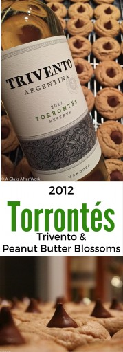 2012 Trivento Torrontés Reserve & Peanut Butter Blossoms – At $12, this white wine from Argentina is the perfect everyday bottle. Enjoy it while relaxing after work, during dinner with your family, or paired with peanut butter blossom cookies and a good book. Cheers! Ratings 4 out 5 | AGlassAfterWork.com