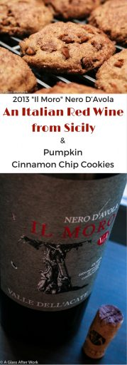 2013 Valle Dell'Acate Il Moro Nero D'Avola & Pumpkin Cinnamon Chip Cookies – This $17 red wine from Italy just screams to be paired with delicious food. Whether it's a more traditional Italian meal, a Thanksgiving dinner, or these Pumpkin Cinnamon Chip Cookies, the pairing won't disappoint. Cheers! | AGlassAfterWork.com